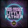 Dany Cohiba, Eddie Amador - Eddie Amador & Dany Cohiba- Little Father (Orginal Mix) ()