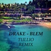 Drake - Blem (Tullio Remix) FREE DOWNLOAD