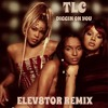 TLC- Diggin On You (Elev8tor Remix)