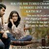 Phir Bhi Tumko Chahunga Dj Shanu love mashup Katni mp