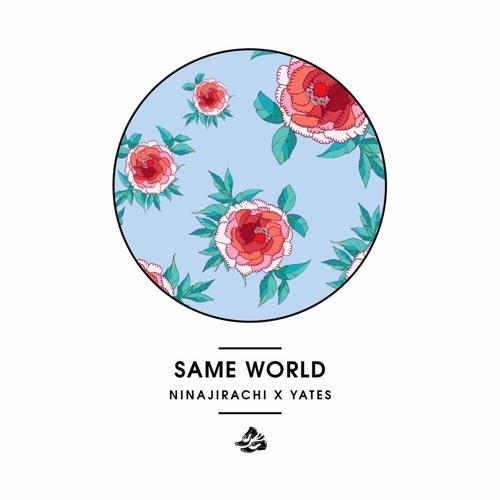 Ninajirachi x Yates - Same World [Thissongissick.com Premiere]