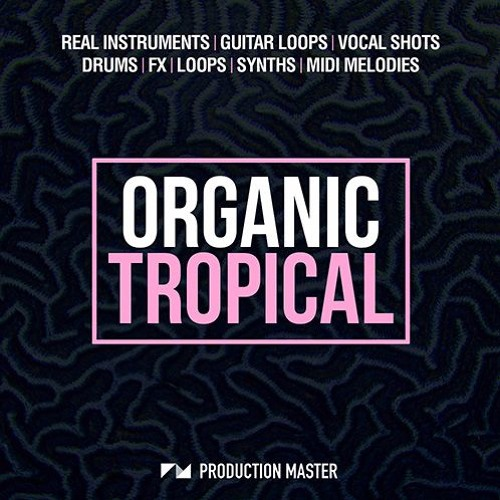 Production Master - Organic Tropical   Tropical House Samples