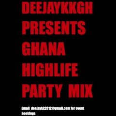 GH HIGHLIFE PARTY MIX 2017 EDITION BY DEEJAYKKGH
