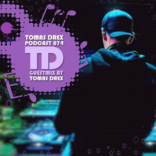 Tomas Drex - Mix for TD Podcast 074 (May 2017)