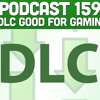 Podcast 159: Is DLC Good For Gaming?