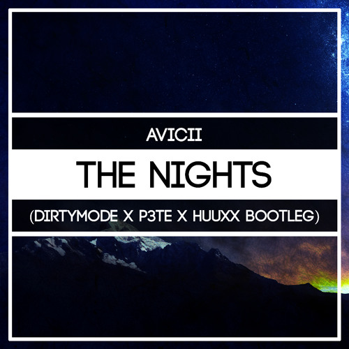 Avicii-The Nights(DirtyMode X P3TE X HuuxX Bootleg) *SKIP TO 1 MINUTE*  *BUY= FREE DOWNLOAD*