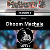 REBORN 3 - Dhoom 3 - Dhoom Machale [Bounce Break]  ( Vikas J Remix )