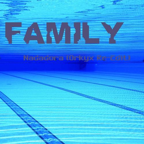 Family. Nadadora (Orkyx Re-Edit)
