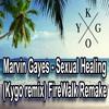 Kygo's Sexual Healing remix (FireWalk remake) Radio edit