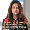 Broken Records ft Selena Gomez - Better On My Own (Press buy for free download)