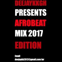 AFROBEAT MIX 2017 EDITION BY DEEJAYKKGH