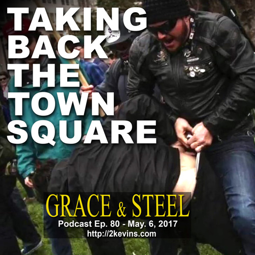 Grace & Steel Ep. 80 - Taking Back the Town Square