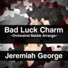 Bad Luck Charm (RWBY    RoosterTeeth) ~Orchestral Battle Arrange~