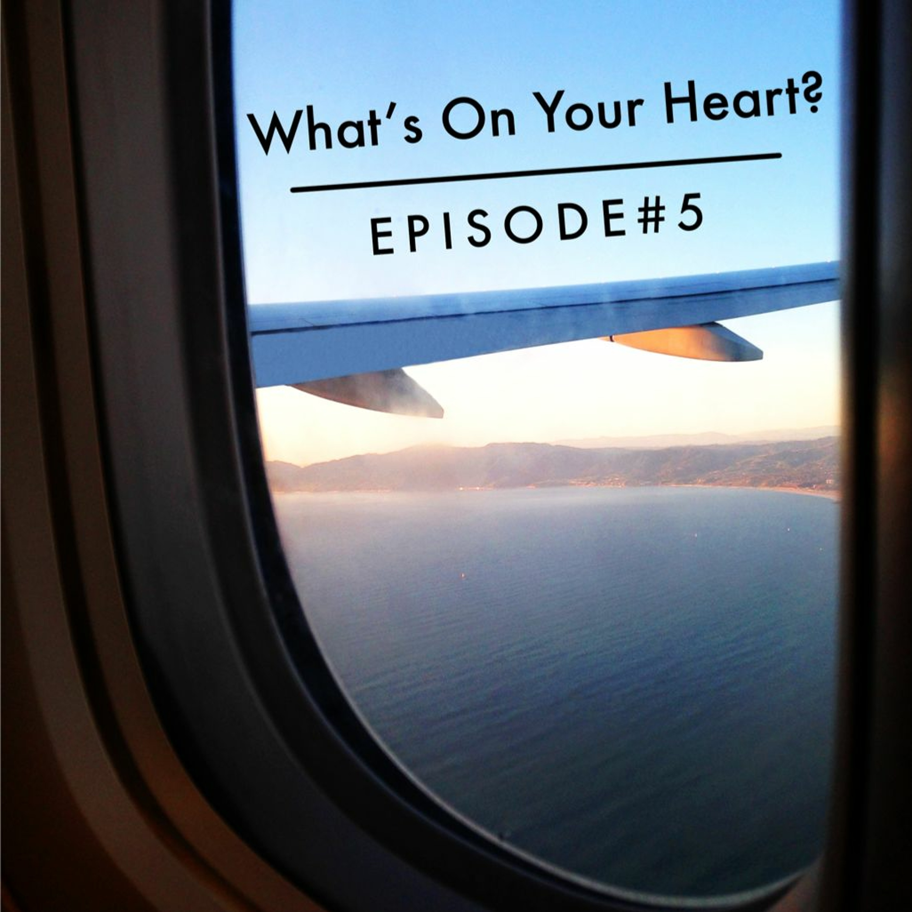 Episode 5 - What's On Your Heart?