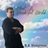 What A Wonderful World - (Sang By D.B. Dickerson)- FREE DOWNLOAD