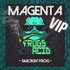 MAGENTA - SMOKIN' FROG VIP (FROGS ON ACID) [FREE DOWNLOAD]