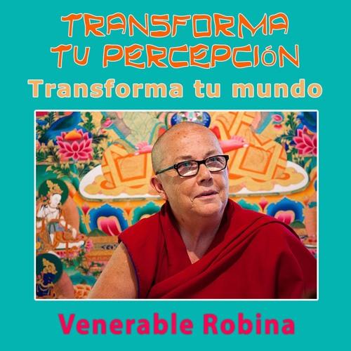 Venerable Robina: Transforma tu percepción, Transforma tu mundo