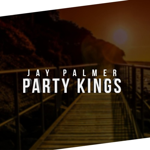 Jay Palmer - Party Kings (Original Mix)