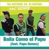 GLI AUTOGOL Feat. PAPU GOMEZ - BAILA COMO EL PAPU (T&C Bootleg) REMIX