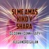 Si Me Amas - Kiko y Shara ( DJ DANNY SAPY & ALEJANDRO GALÁN ) REMIX [CONTACTO = VERS.COMPLETA]
