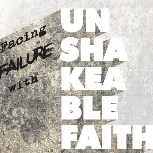 Facing Failure with Unshakeable Faith