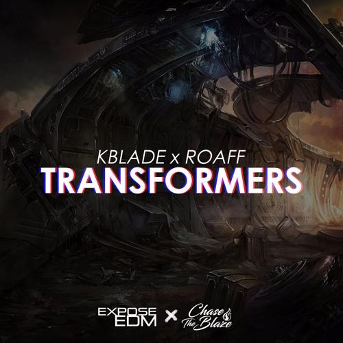 Kblade X ROAFF - Transformers (Original Mix)*BUY=FREE DOWNLOAD*