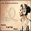 DJ Albuquerque - House Is Going Down (Original Mix)