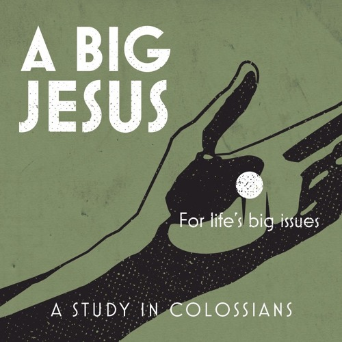 Colossians #3 - 10 Big Truths About A Big Jesus