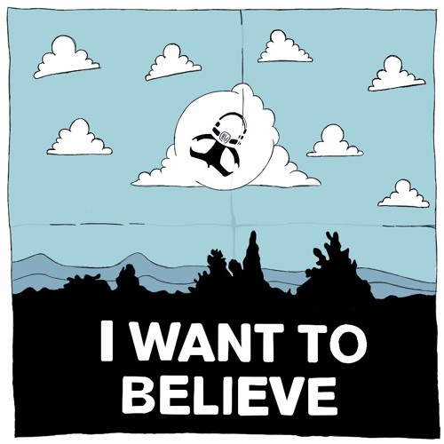 I Want To Believe - Part 1