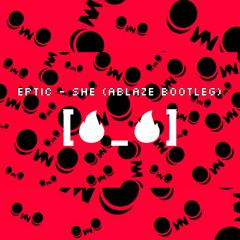 Eptic - She (Ablaze Bootleg)