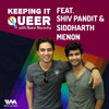 Keeping It Queer Ep. 18 feat. Shiv Pandit and Siddharth Menon