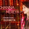 CHANNA MEREYA female cover| Susmita Dey
