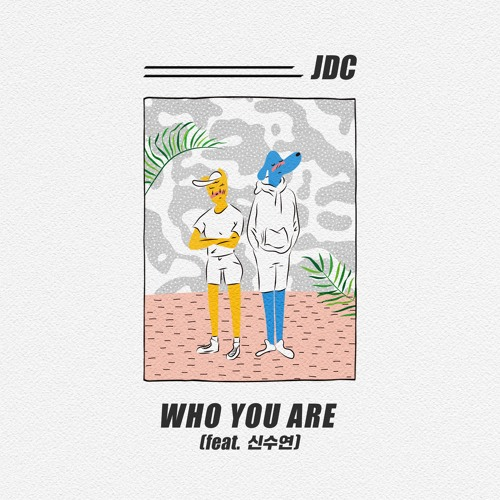 JDC - Who You Are(Feat.신수연)