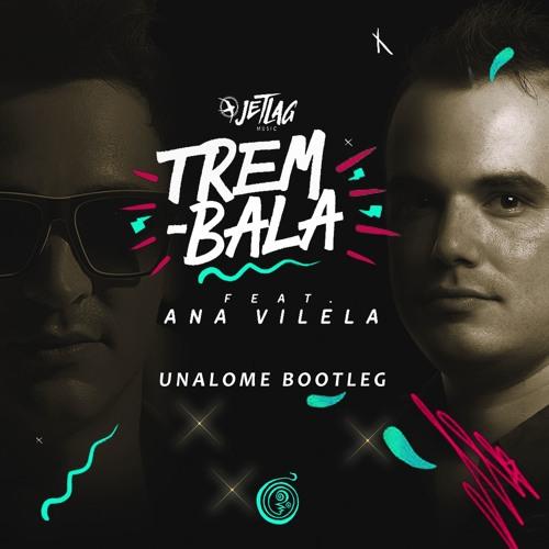 Baixar JetLag Feat. Ana Vilela - Trem Bala (Unalome Bootleg) [FREE DOWNLOAD WAV]