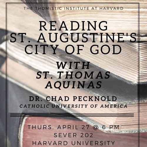 Reading St. Augustine's City of God with St. Thomas Aquinas - Chad Pecknold, 4/27/17