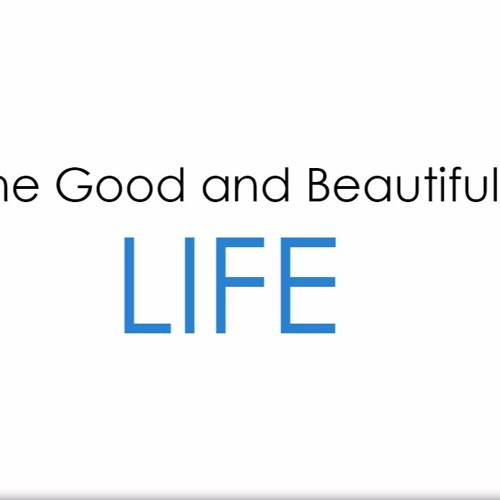 The Good & Beautiful Life - Part 5