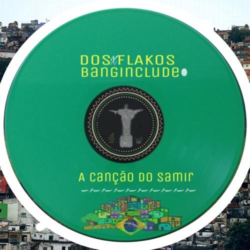 Dos Flakos x Banginclude - A Canção Do Samir