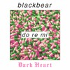 Blackbear Do Re Mi Dark Heart Remix Mp3