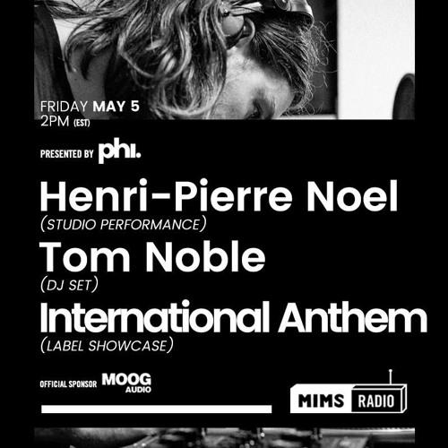 MIMS Radio Session #009 - Henri-Pierre Noel, Tom Noble, International Anthem