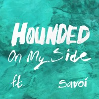 Hounded - On My Side (Ft. Savoi)