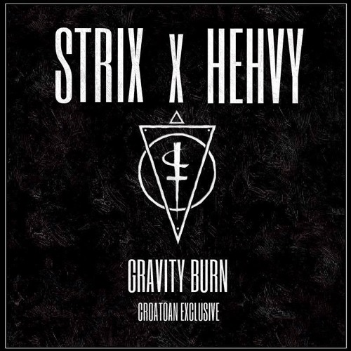 STRIX & HEHVY - Gravity Burn (CROATOAN EXCLUSIVE) {FREE DOWNLOAD}