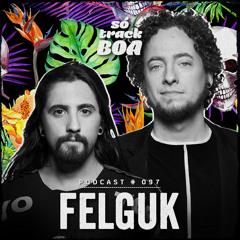 Felguk - SOTRACKBOA @ Podcast # 097