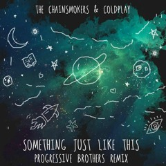 The Chainsmokers & Coldplay - Something Just Like This (Progressive Brothers Remix)