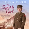 The Spark Girl by Fiona Ford, Read by Emma Powell