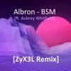 Albron - BSM (ft. Aubrey Whitfield) [ZyX3L Remix]