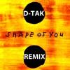 Shape of You D-TAK Remix feat. Ed Sheeran