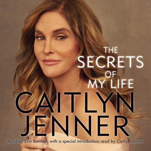 Secrets Of My Life: A History By Caitlyn Jenner, Read by Caitlyn Jenner - Exclusive introduction