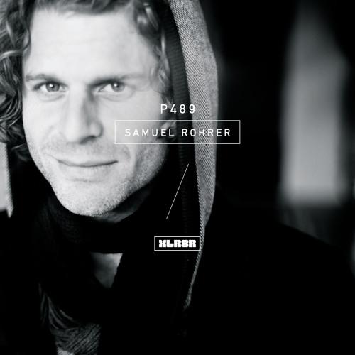 XLR8R Podcast 489: Samuel Rohrer