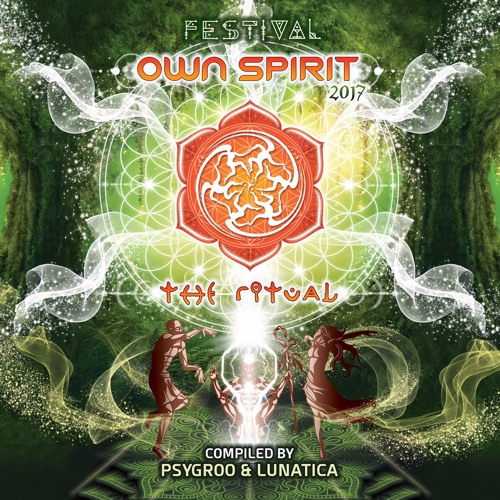 OWN SPIRIT FESTIVAL 2017 - Compiled by Psygroo & Lunatica