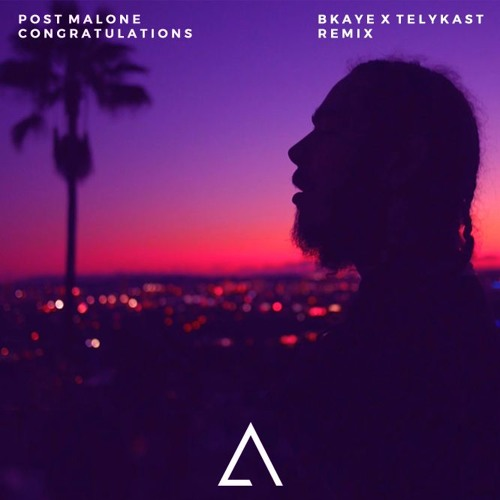 Download Better Now By Post Malone: Congratulations (BKAYE X TELYKast Remix) By